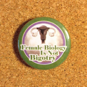 Female Biology is not Bigotry 32mm Badge