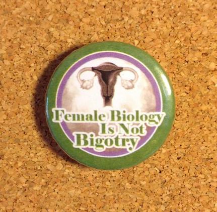 Female Biology is not Bigotry 32mm Badge