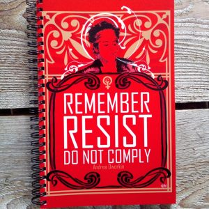 Andrea Dworkin - Remember Resist Do not Comply - Notebook
